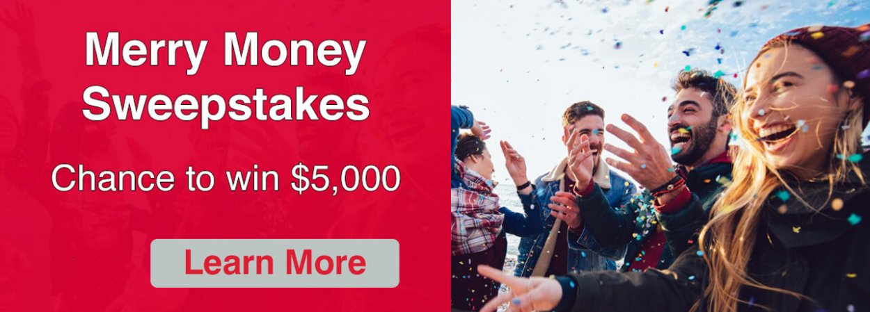Merry Money Sweepstakes. Chance to win $5,000. Learn More